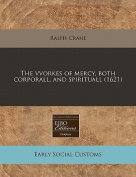 The Vvorkes of Mercy, Both Corporall, and Spirituall