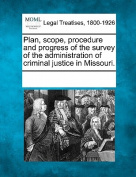Plan, Scope, Procedure and Progress of the Survey of the Administration of Criminal Justice in Missouri.
