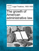 The Growth of American Administrative Law.