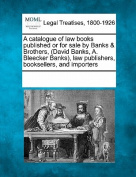 A Catalogue of Law Books Published or for Sale by Banks & Brothers, (David Banks, A. Bleecker Banks), Law Publishers, Booksellers, and Importers