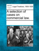 A Selection of Cases on Commercial Law.