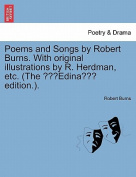 Poems & Songs by Robert Burns. with Original Illustrations by R. Herdman, Etc. (the Edina Edition.).