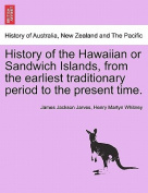 History of the Hawaiian or Sandwich Islands, from the Earliest Traditionary Period to the Present Time. Fourth Edition