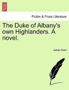 The Duke of Albany's Own Highlanders. a Novel.