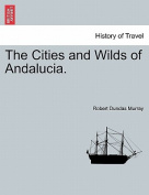 The Cities and Wilds of Andalucia.