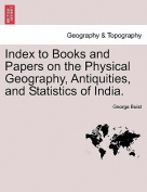 Index to Books and Papers on the Physical Geography, Antiquities, and Statistics of India.