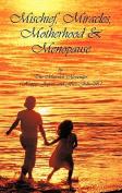 Mischief, Miracles, Motherhood, & Menopause