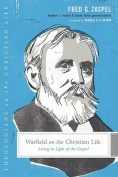Warfield on the Christian Life