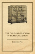 The Care and Training of Home Cage Birds