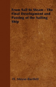 From Sail to Steam - The Final Development and Passing of the Sailing Ship