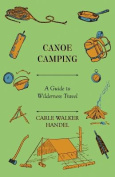 Canoe Camping - A Guide to Wilderness Travel