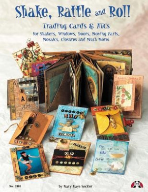 Shake, Rattle & Roll: Trading Cards & ATCs for Shakers, Windows, Doors, Moving Parts, Mosaics and Closures