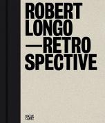 Robert Longo: Retrospective