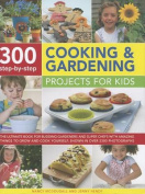 300 Step-by-step Cooking and Gardening Projects for Kids