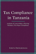 Tax Compliance in Tanzania. Analysis of Law and Policy Affecting Voluntary Taxpayer Compliance