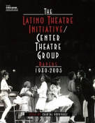 The Latino Theatre Initiative/Center Theatre Group Papers, 1980-2005