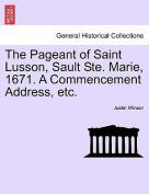 The Pageant of Saint Lusson, Sault Ste. Marie, 1671. a Commencement Address, Etc.