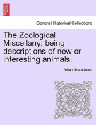 The Zoological Miscellany; Being Descriptions of New or Interesting Animals.