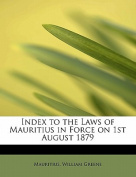 Index to the Laws of Mauritius in Force on 1st August 1879