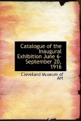 Catalogue of the Inaugural Exhibition June 6-September 20, 1916
