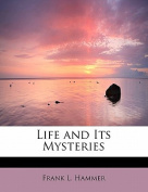Life and Its Mysteries