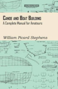 Canoe and Boat Building - A Complete Manual for Amateurs