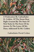 A Vindication by Cadwallader D. Colden, of the Steam Boat Right Granted by the State of New-York; In the Form of an Answer to the Letter of Mr. Duer,