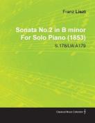 Sonata No.2 in B Minor by Franz Liszt for Solo Piano (1853) S.178/Lw.A179