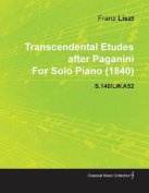 Transcendental Etudes After Paganini by Franz Liszt for Solo Piano (1840) S.140/Lw.A52