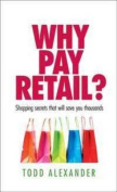 Why Pay Retail?