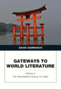 Gateways to World Literature The Seventeenth Century to Today Volume 2