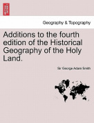 Additions to the Fourth Edition of the Historical Geography of the Holy Land.