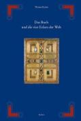 Das Buch Und Die Vier Ecken Der Welt - Von Der Huelle Der Thorarolle Zum Deckel Des Evangeliencodex [GER]
