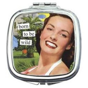 born to be wild Compact Mirror by Anne Taintor