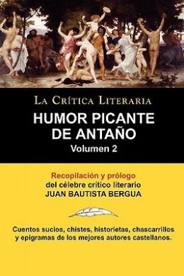 Humor Picante de Antano: Volumen 2, Juan B. Bergua, Coleccion La Critica Literaria Por El Celebre Critico Literario Juan Bautista Bergua, Edici