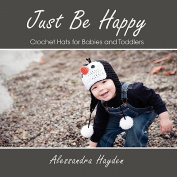 Just Be Happy - Crochet Hats for Babies and Toddlers