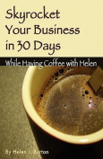 Skyrocket Your Business in 30 Days While Having Coffee with Helen