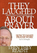 They Laughed When I Wrote Another Book about Prayer... Then They Read It