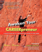 Awaken Your Careerpreneur a Holistic Road Map to Climb from Your Calling to Your Career