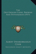 The Old English Elene, Phoenix and Physiologus (1919) the Old English Elene, Phoenix and Physiologus
