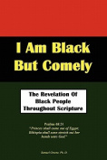 I Am Black But Comely - The Revelation of Black People in Scripture