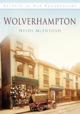 Wolverhampton (in Old Photographs)