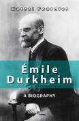 Emile Durkheim: A Biography