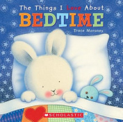 The Things I Love about Bedtime [Board Book]