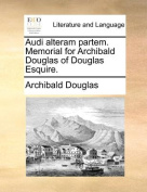 Audi Alteram Partem. Memorial for Archibald Douglas of Douglas Esquire.