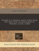 Homer a la Mode a Mock Poem Upon the First and Second Books of Homer's Iliads.