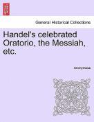 Handel's Celebrated Oratorio, the Messiah, Etc.