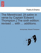 The Meretriciad. [A Satire in Verse by Captain Edward Thompson.] the Sixth Edition