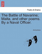 The Battle of Navarine; Malta, and Other Poems. by a Naval Officer.