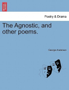 The Agnostic, and Other Poems.